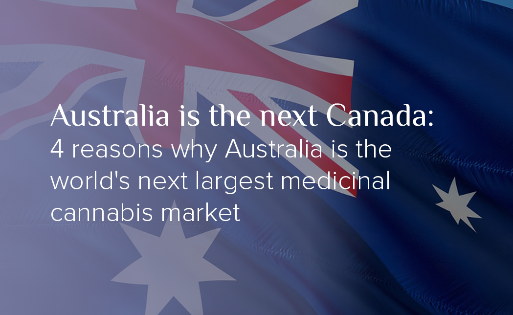 Australia is the next Canada: 4 reasons why Australia is the world's next largest medicinal cannabis market
